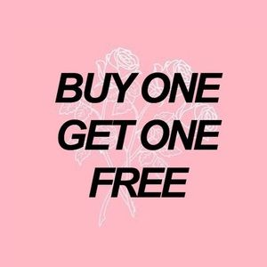 BUY ONE GET ONE FREE ON EVERYTHING